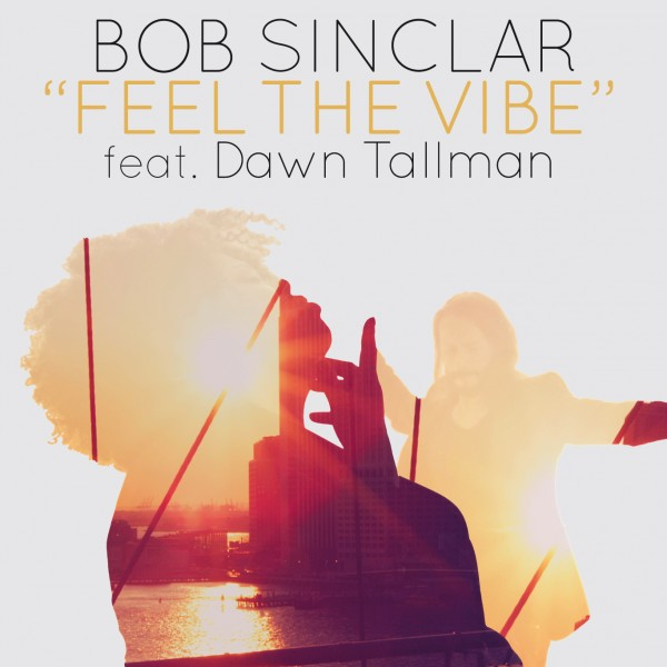 Bob Sinclar Ft. Dawn Tallman 'Feel The Vibe'