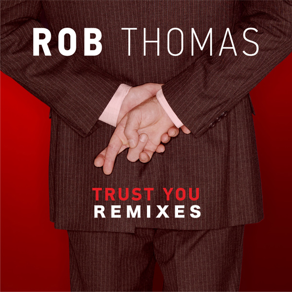 Rob Thomas 'Trust You Remixes'